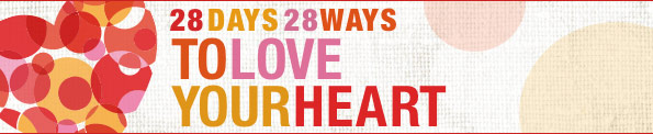 28 Days – 28ways to love your Heart